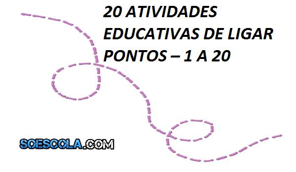 20 ATIVIDADES EDUCATIVAS DE LIGAR PONTOS – 1 A 20