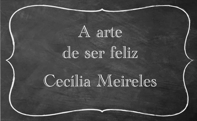 Poema A Arte de Ser Feliz por Cecília Meireles e atividades de interpretação de texto para 6º ao 9º ano do Ensino Fundamental.