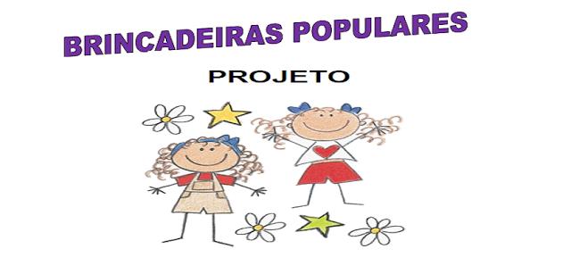 PROJETO BRINCADEIRAS POPULARES