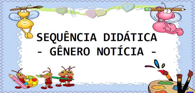SEQUÊNCIA DIDÁTICA - GÊNERO NOTÍCIA PARA ENSINO FUNDAMENTAL