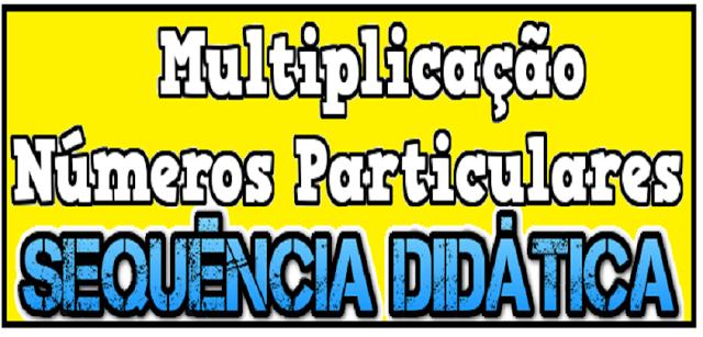 Sequência Didática: Multiplicação por alguns números particulares