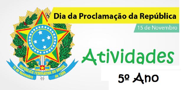 ATIVIDADES PROCLAMAÇÃO DA REPUBLICA 5° ANO