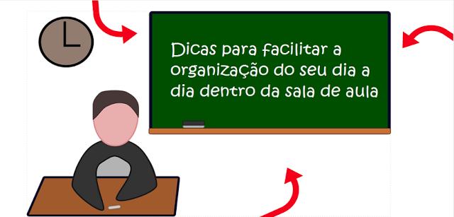 Dicas para facilitar a organização do seu dia a dia dentro da sala de aula