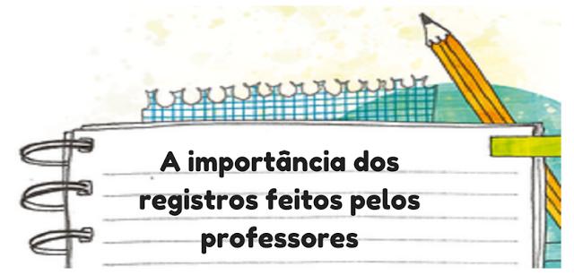 A importância dos registros feitos pelos professores