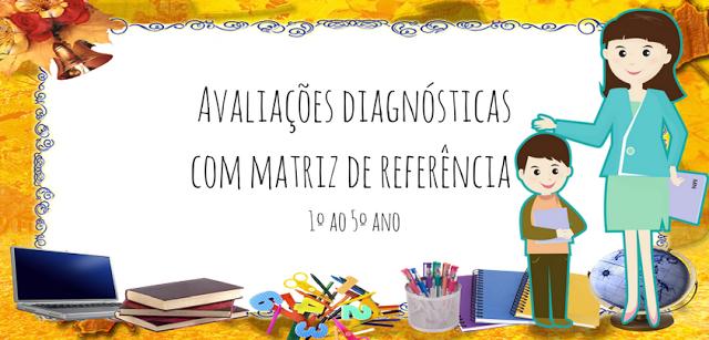 Confira várias avaliações diagnósticas para alunos do primeiro ao quinto ano do Ensino Fundamental da disciplinas de português e matemática com matriz de referência.