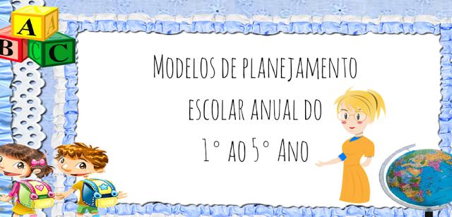 Modelos de planejamento escolar anual do 1° ao 5° Ano