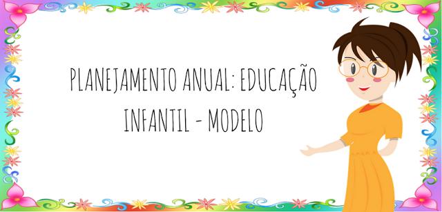 PLANEJAMENTO ANUAL: EDUCAÇÃO INFANTIL - MODELO