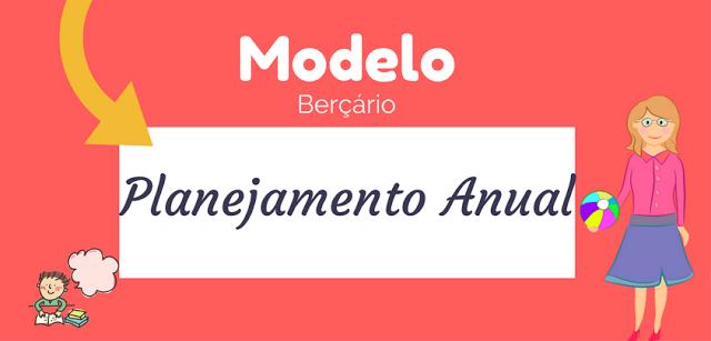 MODELO - PLANEJAMENTO ANUAL BERÇÁRIO