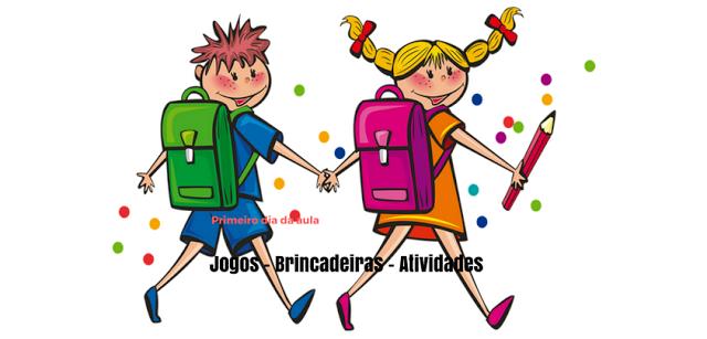 PRIMEIRO DIA DE AULA - brincadeiras, jogos e atividades