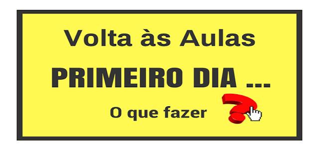 PRIMEIRO DIA DE AULA, O QUE FAZER?