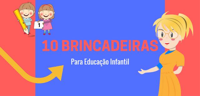 10 brincadeiras para Educação Infantil