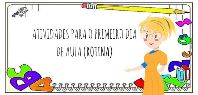 ATIVIDADES PARA O PRIMEIRO DIA DE AULA (ROTINA)