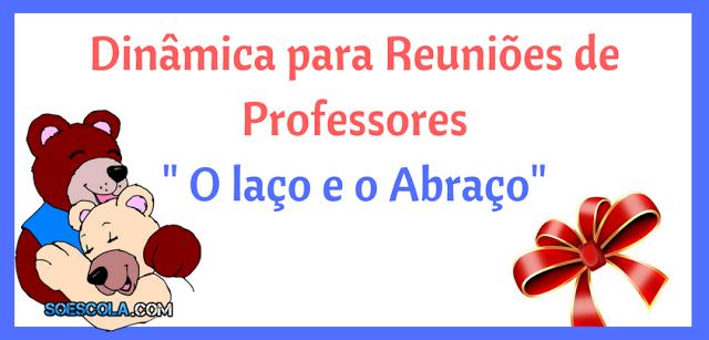 Mensagem Para Os Professores Do Ministério Infantil: Dinâmica O Laço E O Abraço Para Reuniões De Professores