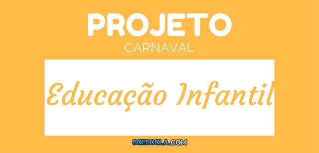 Projeto Carnaval na escola para Educação Infantil