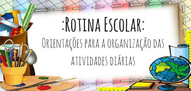 Rotina escolar: Orientações para a organização das atividades diárias