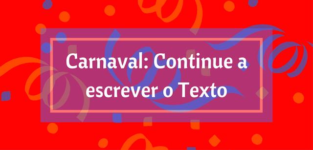 Carnaval: Continue a escrever o Texto