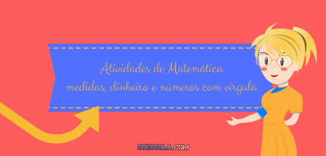 Atividades de Matemática - medidas, dinheiro e números com vírgula