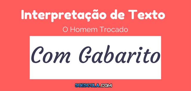Interpretação de Texto: O Homem Trocado - Crônica com Gabarito