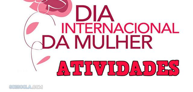 ATIVIDADES DO DIA INTERNACIONAL DA MULHER: 8 de Março