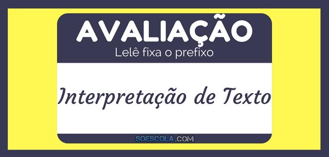 Avaliação: Lelê fixa o prefixo - Interpretação de Texto