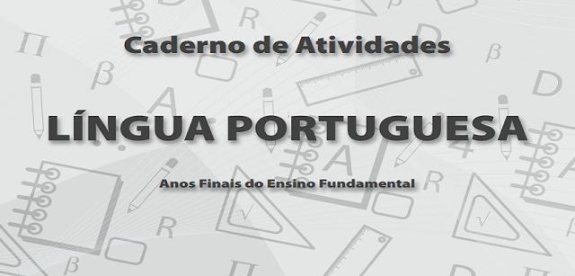 Nesta postagem trago para vocês um Caderno de Atividades de Língua Portuguesa indicada para alunos dos anos finais do Ensino Fundamental.