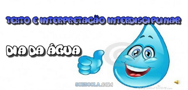 Texto e Interpretação Interdisciplinar - Dia da Água