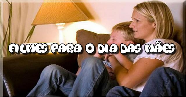 10 filmes interessantes para ver nesse domingo, abraçadinho com a sua Mamãe!