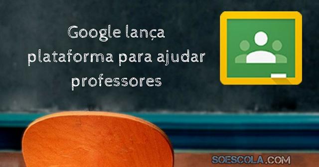 Google lança plataforma para ajudar professores
