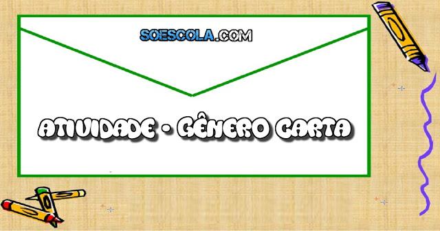 Atividade para trabalhar o Gênero Textual Carta, indicada a alunos do segundo ano e terceiro ano do Ensino Fundamental.