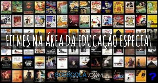 Confira abaixo alguns filmes que você educador poderá usar para vivenciar o universo dos sujeitos que apresentam necessidades educacionais especiais.