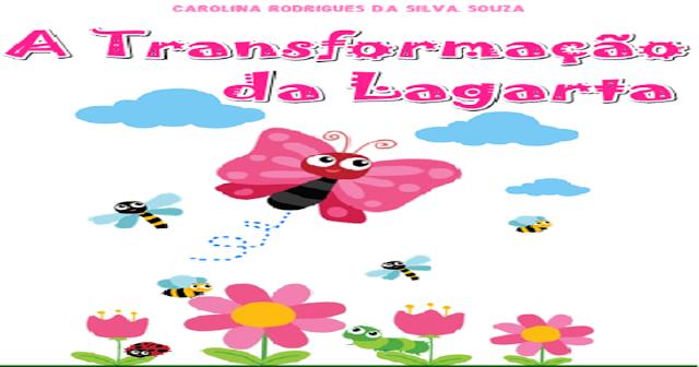 """Nesta postagem trago para vocês a História Infantil - """"A Transformação da Lagarta"""" que encontrei no blog Coruja Garatuja"""