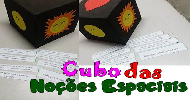 Jogo - Cubo das noções espaciais: É uma atividade que ajuda o aluno a determinar relações de posições com foco em um objeto é realizada com cubo contendo imagens diferentes em cada face, como, por exemplo.