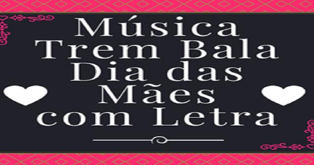 """Música """"TREM BALA"""" para o Dia das Mães com letra"""