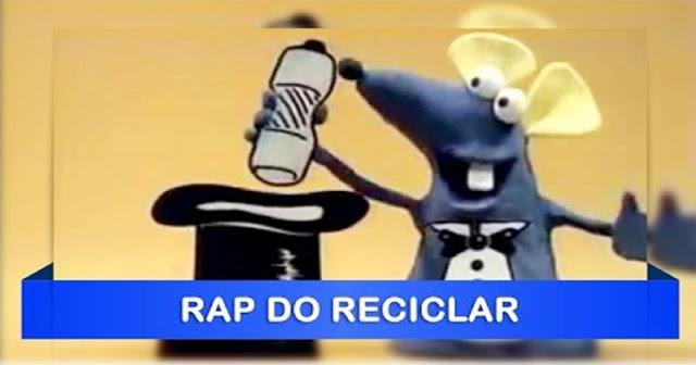"""Música chamada """"Rap do Reciclar"""" do Castelo Rá-Tim-Bum, que é um Programa destinado ao público infantil."""