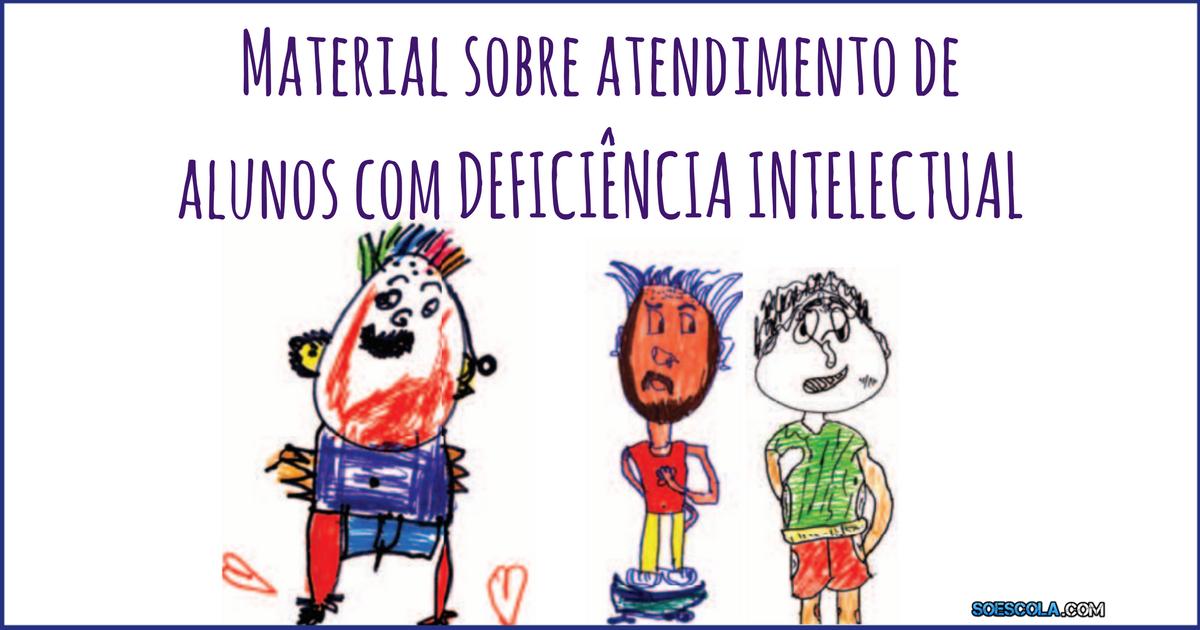 Material sobre atendimento de alunos com DEFICIÊNCIA INTELECTUAL