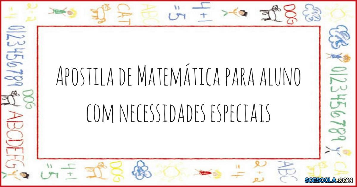 Apostila de Matemática para aluno com necessidades especiais