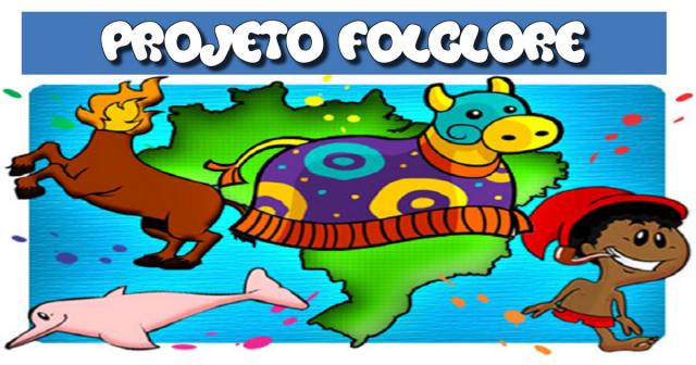 Projeto Folclore para Educação Infantil e Ensino Fundamental