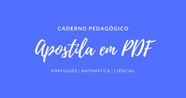 Cadernos Pedagógicos em PDF de Português, Matemática e Ciências