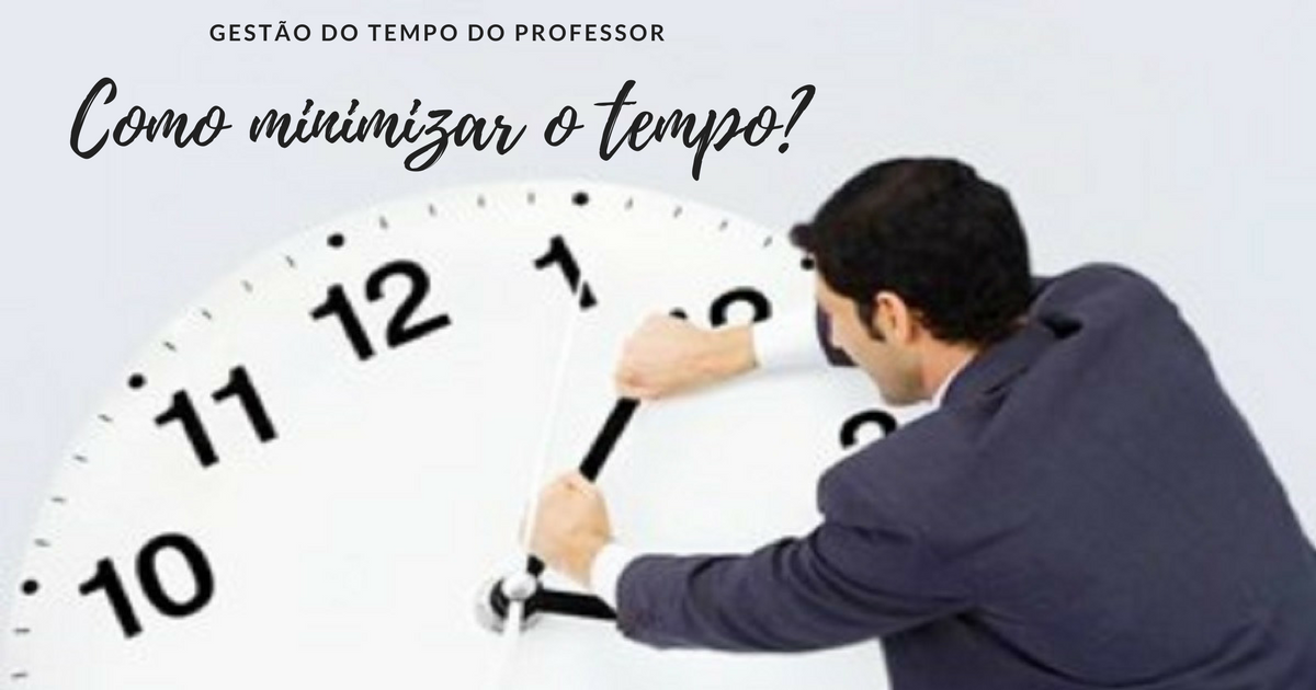 Gestão do tempo do professor, como minimizar o tempo?