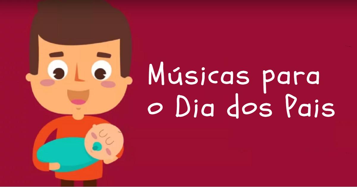 Sugestões de Vídeos de Músicas para o Dia dos Pais com letras