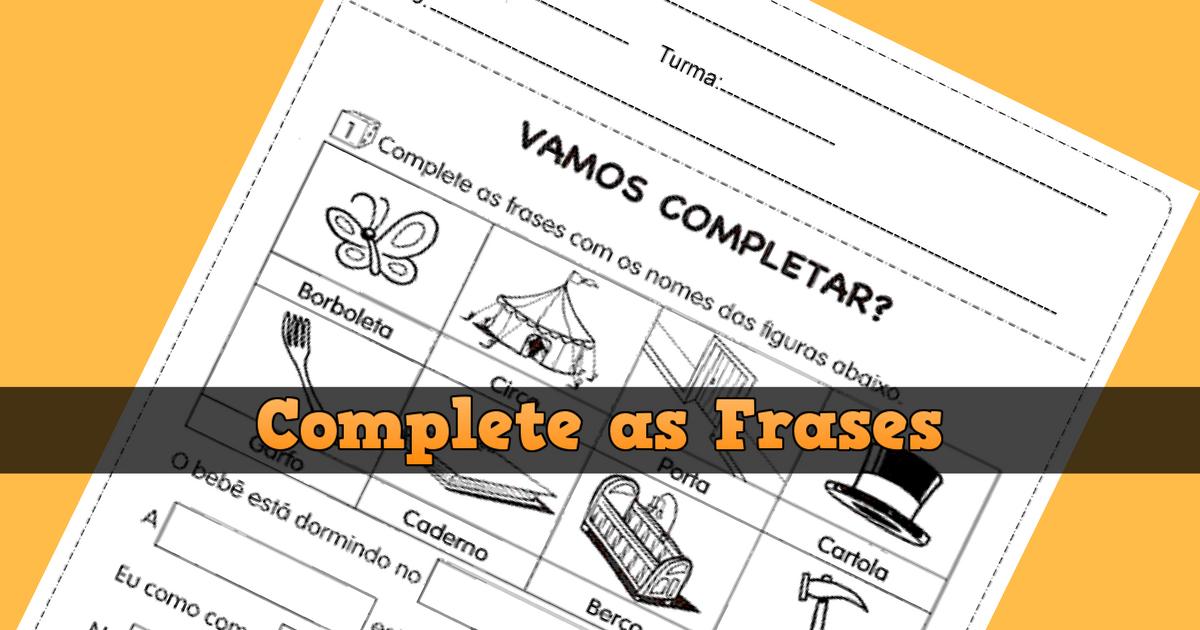 Complete as frases - Atividades de Alfabetização para imprimir.