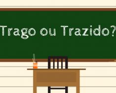 Trago ou trazido? - Como Escrever Certo? Dicas de Português.