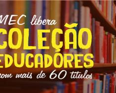 62 títulos da Coleção Educadores disponibilizado pelo MEC