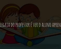 A alegria do professor é ver o aluno aprender