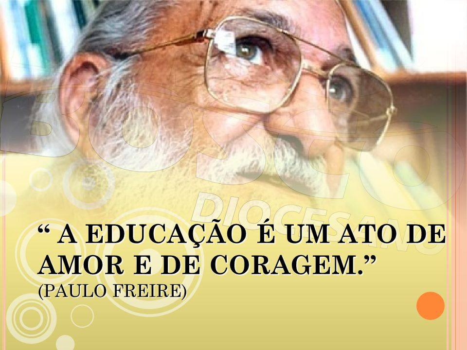 A Educação é Um Ato De Amor E De Coragem Só Escola