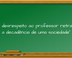 O desrespeito ao professor retrata a decadência de uma sociedade
