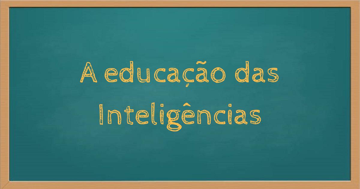 A educação das Inteligências