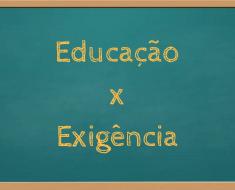 Educação x Exigência