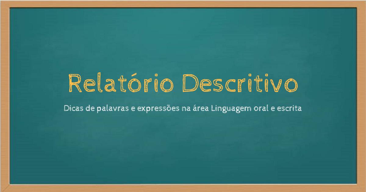 Dicas de palavras para Relatório Descritivo: Linguagem oral e escrita